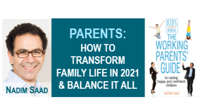 How to Transform Family Life in 2021 & Balance it all - Nadim Saad
