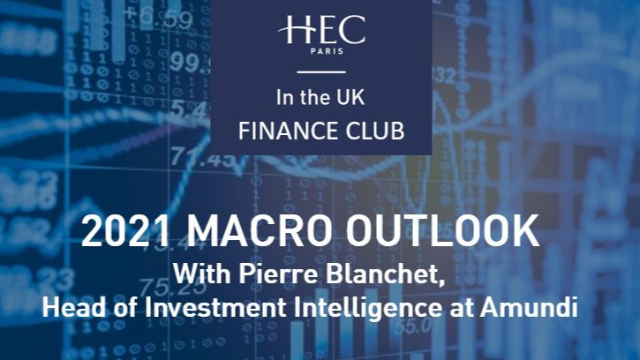 HEC UK Finance club - 2021 Macro Outlook with Amundi Head of Investment Intelligence: Pierre Blanchet
